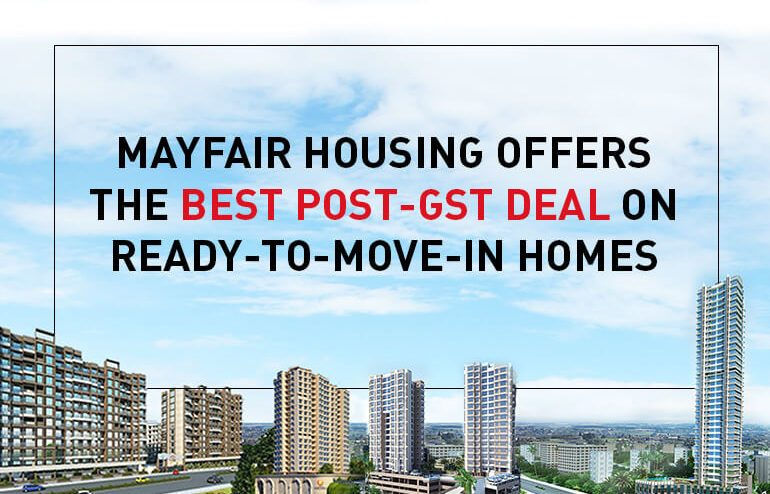 Mayfair Housing offers the best post-GST deal on ready-to-move-in homes